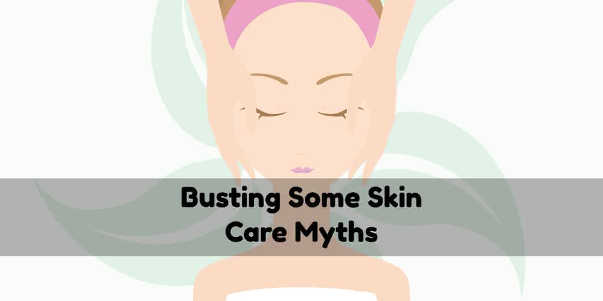 Busting Some Skin Care Myths